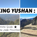 Hiking Yushan : The 6 essential steps to conquer the Jade Mountain (including 7 useful tips!)