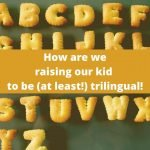 Raising a Trilingual Kid: We Document our Experience + 6 tips