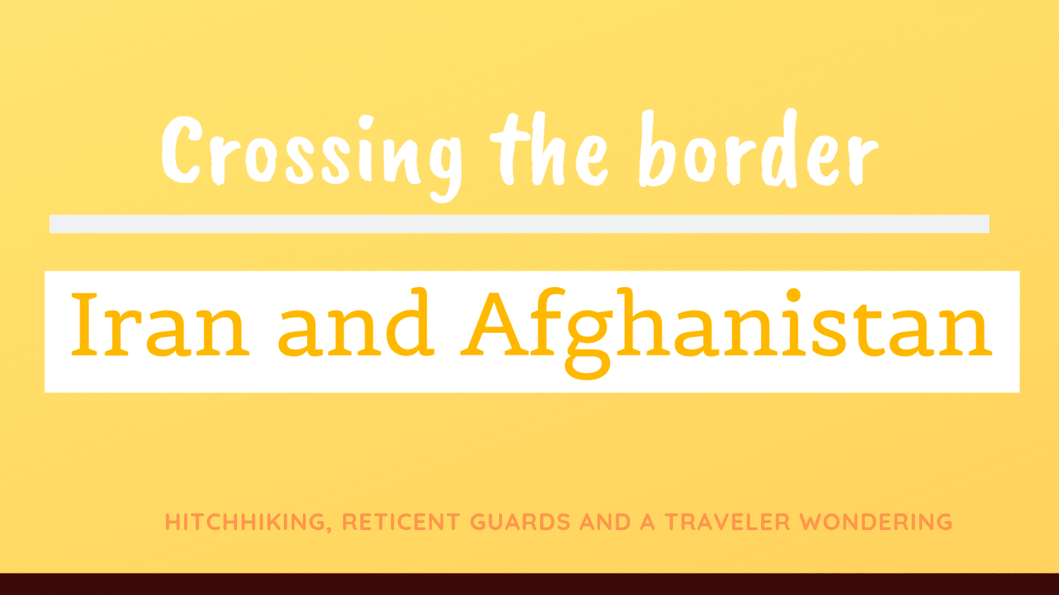 My Travel Story in Iran and Afghanistan | Crossing the Border