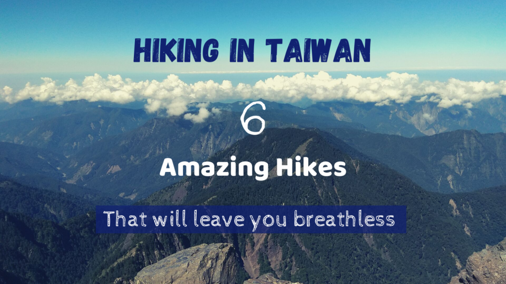 Hiking in Taiwan : 6 amazing hikes that will leave you breathless !