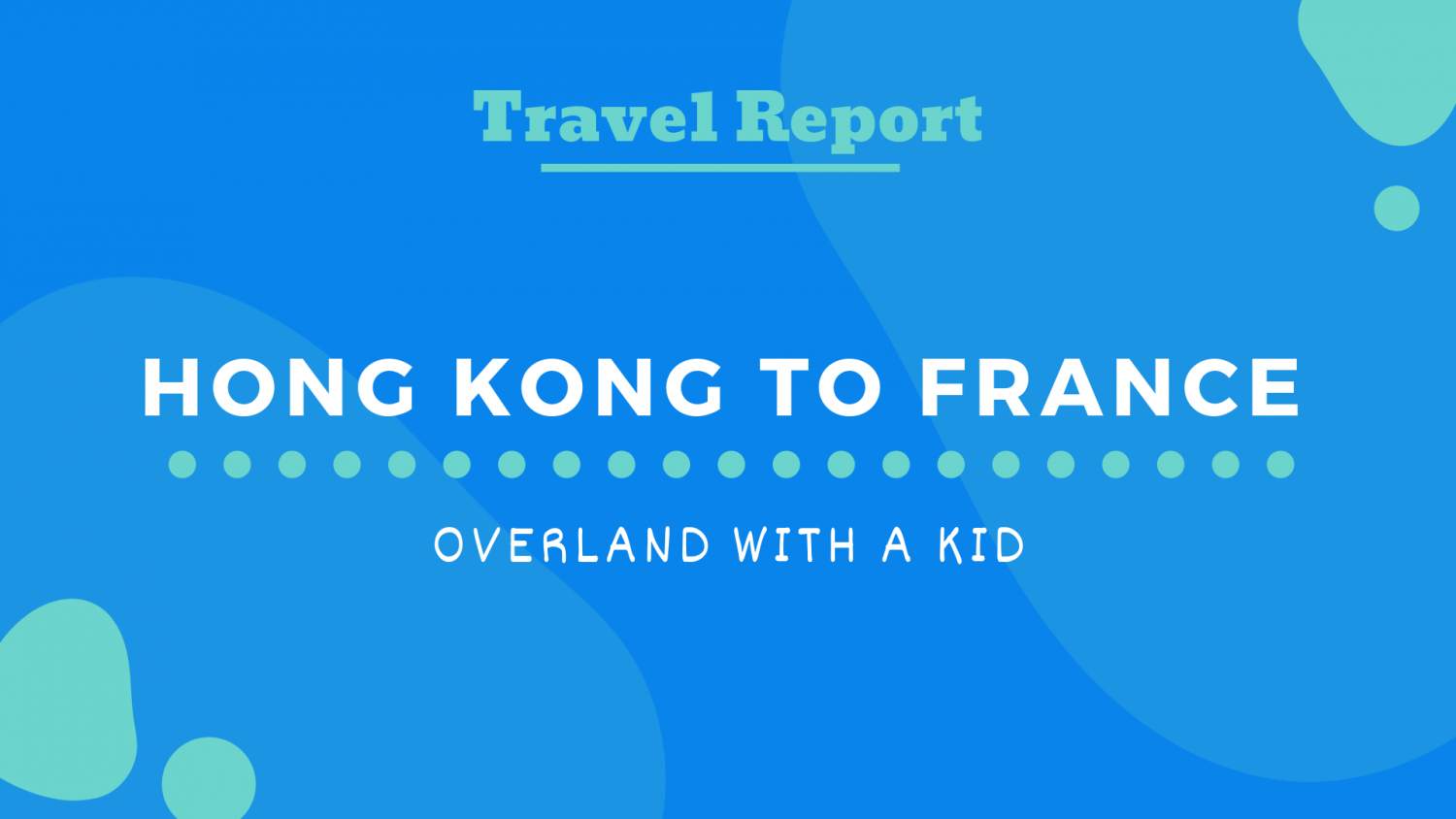 Travel report : Hong Kong to France overland with a kid