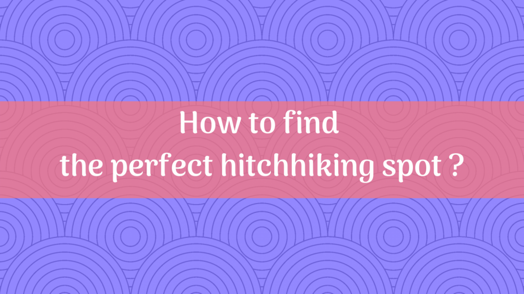 How to find the perfect hitchhiking spot ?