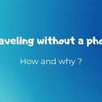 How and why you should be Traveling without a phone