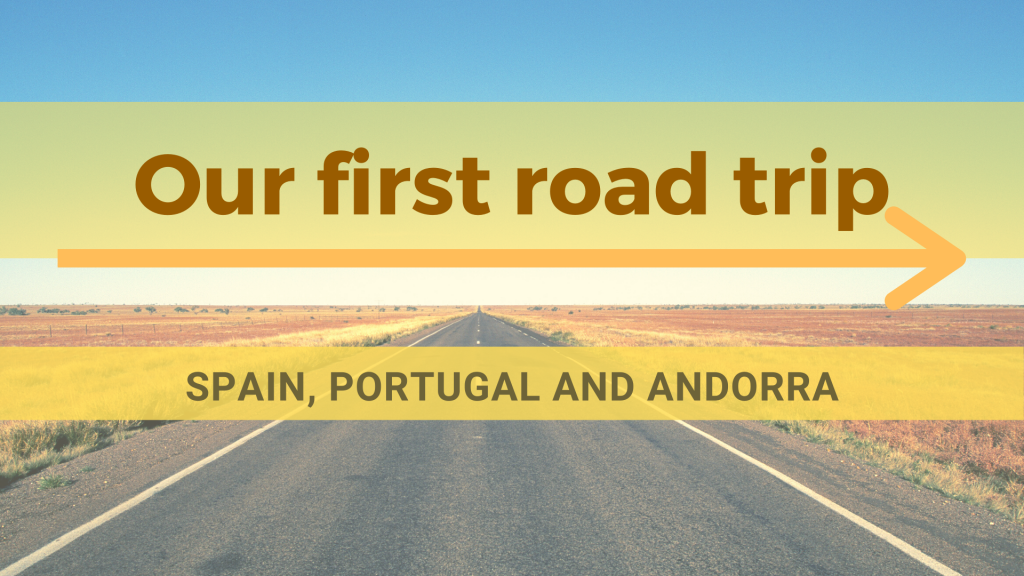Our first road trip : Spain and Portugal