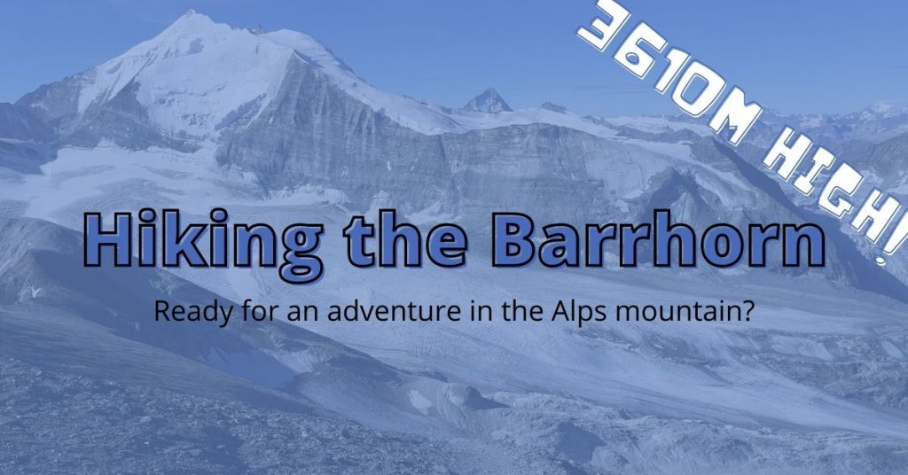Hiking in Valais – The Barrhorn (3610m) : 10 essential tips before attempting this incredible hike!