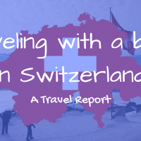 How to travel with a baby: 2 months in Switzerland – Baby Travel report