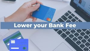 Lower your bank fee